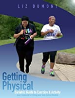 Getting Physical!: The Bariatric Guide to Exercise & Activity