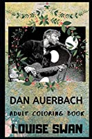 Dan Auerbach Adult Coloring Book: Prodigy Black Keys Vocals and Acclaimed Lyricist Inspired Coloring Book for Adults (Dan Auerbach Books)