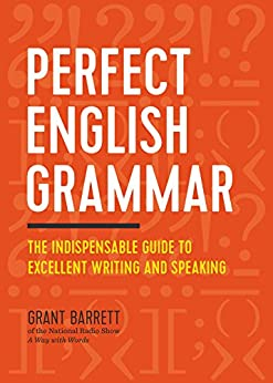 Perfect English Grammar: The Indispensable Guide to Excellent Writing and Speaking by [Barrett, Grant]