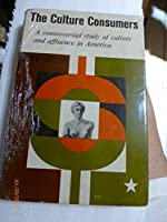 The culture consumers;: A study of art and affluence in America
