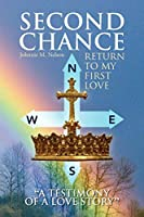 Second Chance ''A Testimony of a Love Story'': Return to My First Love