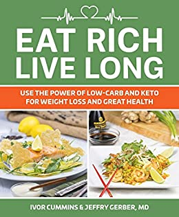 Eat Rich, Live Long: Mastering the Low-Carb & Keto Spectrum for Weight Loss and Longevity by [Cummins, Ivor, Gerber, Jeffry]