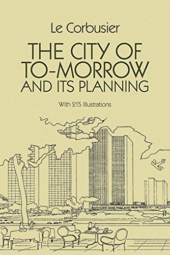 Download The City of Tomorrow and Its Planning (Dover Architecture) 0486253325