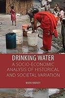 Drinking Water: A Socio-economic Analysis of Historical and Societal Variation [並行輸入品]
