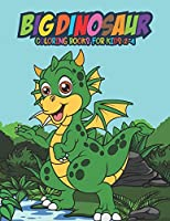 Big Dinosaur Coloring Books for Kids 2-4: Fantastic Dinosaur Coloring Kids Book with 50 Diplodocus, Tyrannosaurus, Apatosaurus, Mosasaur, Protoceratops, Brachiosaurus, Triceratops and More! Great Gift for Boys, Girls Cartoon Dinosaur Colouring Book