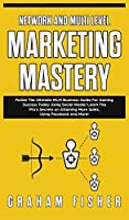 Network and Multi Level Marketing Mastery: Follow The Ultimate MLM Business Guide For Gaining Success Today Using Social Media! Learn The Pro's Secrets on Attaining More Sales, Using Facebook and More!