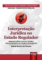 Interpretação Jurídica no Estado Regulador. Observações à Luz da Teoria dos Sistemas e da Teoria do Direito