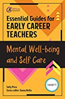 Mental Well-being and Self Care (Essential Guides for Early Career Teachers)