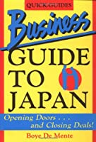 Business Guide to Japan: Opening Doors, and Closing Deals (Japan Quick-Guide Series)