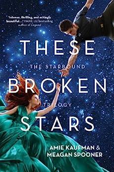 These Broken Stars (The Starbound Trilogy Book 1) by [Kaufman, Amie, Spooner, Meagan]