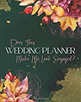 Does This Wedding Planner Make Me Look Engaged?: A Premium Wedding Planner & Organizer
