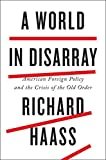 A World in Disarray: American Foreign Policy and the Crisis of the Old Order 画像