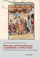 Erbeinungen und Erbverbruederungen in Spaetmittelalter und Frueher Neuzeit: Generationsuebergreifende Vertraege und Strategien im europaeischen Vergleich