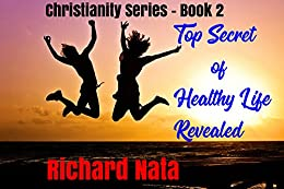 Top Secret of Healthy Life Revealed (Christianity series Book 2) by [Nata, Richard]