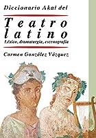 Diccionario del teatro latino : léxico, dramaturgia, escenografía