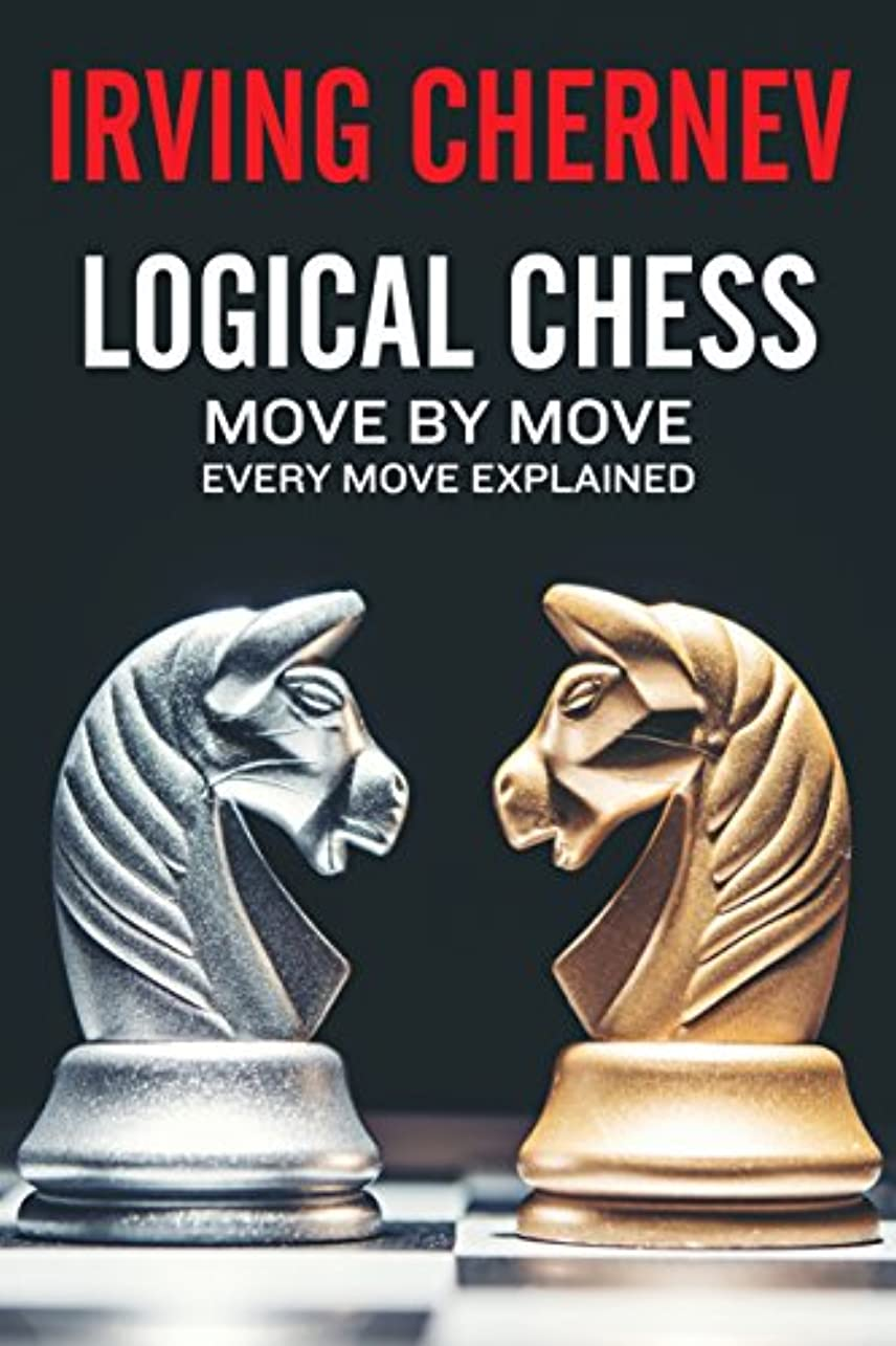 Logical Chess: Move By Move: Every Move Explained New Algebraic Edition (Irving Chernev) (English Edition)