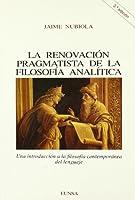La renovación pragmatista de la filosofia analítica : una introducción a la filosofía contemporánea del lenguaje