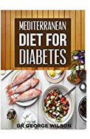 MEDITERRANEAN DIET FOR DIABETES: The Scientifically Proven System for Reversing Diabetes Without Drugs