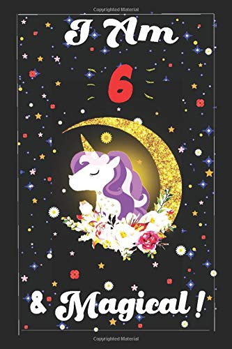 Unicorn Journal I am 6 & Magical !: A Unicorn Journal Notebook for... Kids,Girl ,With MORE UNICORNS INSIDE, unicorns cute gifts,