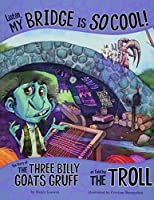 Listen, My Bridge Is SO Cool!: The Story of the Three Billy Goats Gruff as Told by the Troll (Nonfiction Picture Books: The Other Side of the Story)