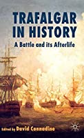 Trafalgar in History: A Battle and Its Afterlife