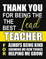 Thank You for Being the Best Lead Teacher For Always Being Kind Showing Me New Things Helping Me Grow: Teacher Notebook , Journal or Planner for Teacher Gift,Thank You Gift to Show Your Gratitude During Teacher Appreciation Week