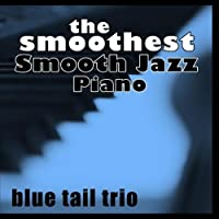 The Smoothest Smooth Jazz Piano【CD】 [並行輸入品]