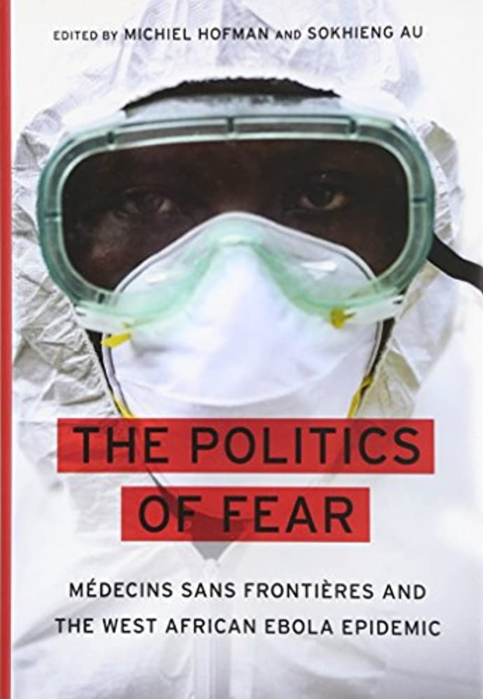豊富なオート単位The Politics of Fear: Medecins Sans Frontieres and the West African Ebola Epidemic