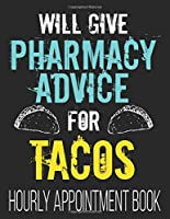 Will Give Pharmacy Advice For Tacos Hourly Appointment Book: Funny Pharmacist PharmD Student 52-Week Undated Professional Daily Schedule Planner Calendar Organizer