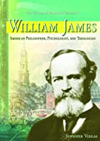 William James: American Philosopher, Psychologist, And Theologian (The Library of American Thinkers)