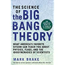 The Science of The Big Bang Theory: What America's Favorite Sitcom Can Teach You about Physics, Flags, and the Idiosyncrasies of Scientists