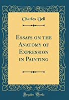 Essays on the Anatomy of Expression in Painting (Classic Reprint)