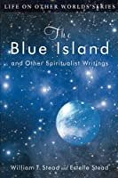 The Blue Island: And Other Spiritualist Writings