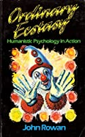 Ordinary Ecstasy: Humanistic Psychology in Action