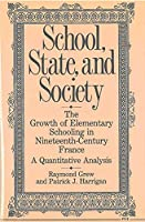 School, State and Society: The Growth of Elementary Schooling in Nineteenth-Century France-A Quantitative Analysis
