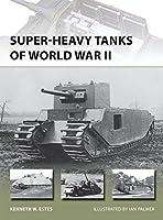 Super-Heavy Tanks of World War II (New Vanguard)