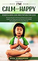 I'm Calm and Happy ! Mindfulness and Meditation for Kids: Practical Guide to Outsmart Stress and Increase Health and Happiness and Stories to Fall Asleep (Including Some Christmas Stories)
