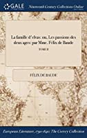La Famille D'Elvas: Ou, Les Passions Des Deux Ages: Par Mme. Felix de Baude; Tome II
