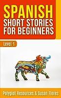 Spanish Short Stories for Beginners: Level 1 - Audio and English Translation Available (Spanish Language Learning)