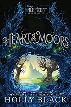 Heart of the Moors: An Original Maleficent: Mistress of Evil Novel by [Black, Holly]