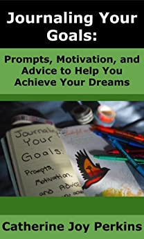 Journaling Your Goals: Prompts, Motivation, and Advice to Help You Achieve Your Dreams by [Perkins, Catherine Joy]