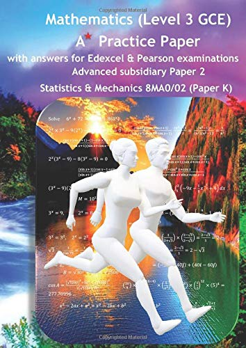 Download Mathematics (Level 3 GCE) A Star Practice Paper with Answers for Edexcel and Pearson Examinations: Advanced Subsidiary Paper 2: Statistics and Mechanics 8MA0/02(Paper K) (SWANASH) 1973483343