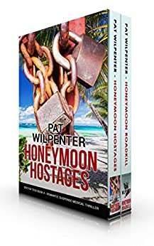 Box Set: Honeymoon Roadkill AND Honeymoon Hostages: TWO Romantic Suspense Medical Thrillers (Doctor Tess Box Sets Book 2) by [Wilpenter, Pat]
