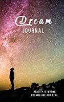 Dream Journal Reality is wrong. Dreams are for real.: Notebook To Record Dreams | Dream Diary | 120 Dream Log Entries | Fun Gift | Galaxy Universe