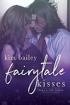 Fairytale Kisses (Here & Now Book 3) by [Bailey, Kim]