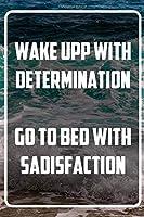 Wake upp with determination - Go to bed with sadisfaction: Terminplaner und Organizer mit Motivations-Spruch | Geschenk fuer Unternehmer, Entrepreneure, Selbststaendige, Arbeitskollegen, Kollegen und Mitarbeiter | Terminkalender, Taschenkalender, Wochenplan