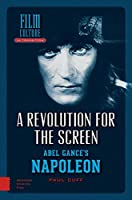 A Revolution for the Screen: Abel Gance's Napoleon (Film Culture in Transition)