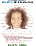 By Llaila O. Afrika The Complete Textbook of Holistic Self Diagnosis (1st Edition)