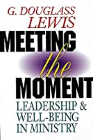 Meeting the Moment: Leadership and Well-Being in Ministry