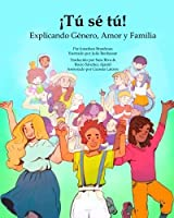?T? S? T?! Explicando G?nero Amor y Familia: Latin American Spanish Translation of You Be You! (Diversity and Social Justice for Kids) (Volume 1) (Spanish Edition) [並行輸入品]